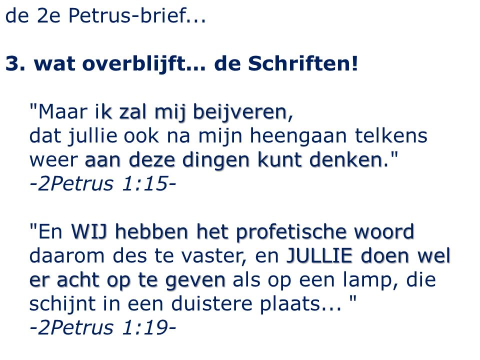 de 2e Petrus-brief... 3. wat overblijft... de Schriften.