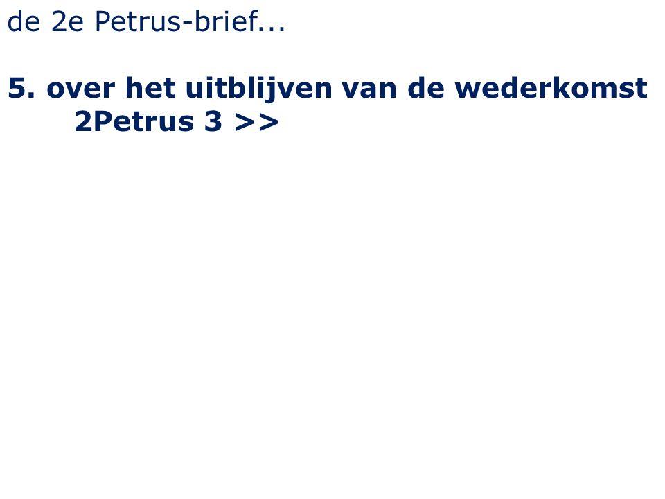 de 2e Petrus-brief... 5. over het uitblijven van de wederkomst 2Petrus 3 >>