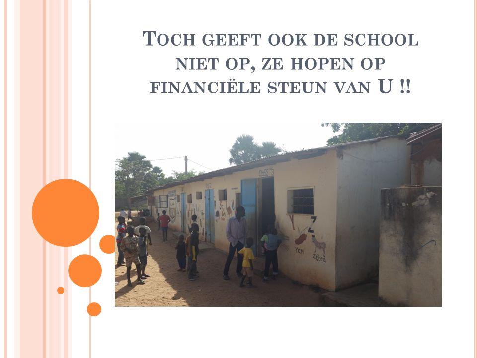 H ELPT U MEE OM DIT TE VERNIEUWEN Zonder uw steun kunnen wij de kinderen niet helpen, daarom vragen wij vriendelijk, help ons help Gambia en help de kinderen van deze school.