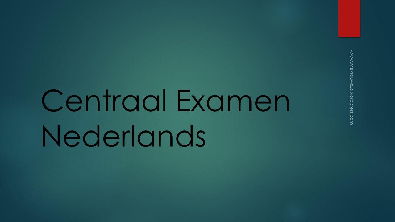 Centraal Examen Nederlands www.mevrouwzus.wordpress.com