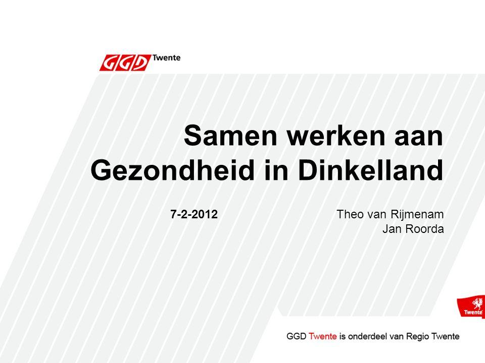 Samen werken aan Gezondheid in Dinkelland 7-2-2012Theo van Rijmenam Jan Roorda