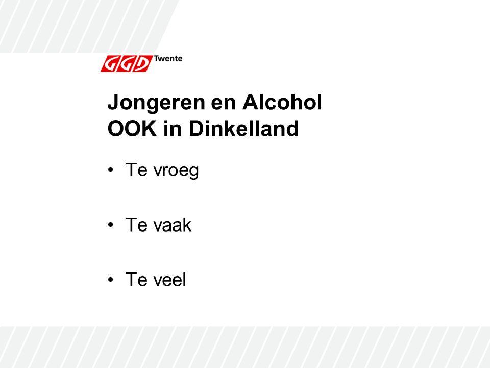 Jongeren en Alcohol OOK in Dinkelland Te vroeg Te vaak Te veel