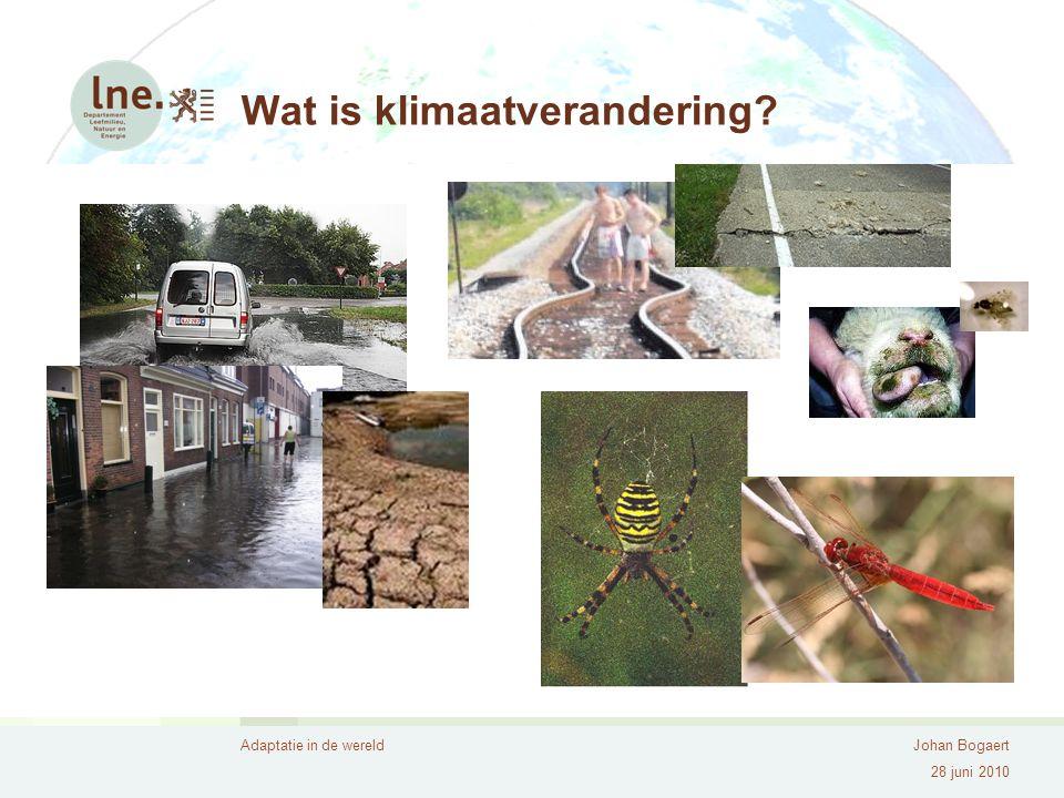 Adaptatie in de wereldJohan Bogaert 28 juni 2010 Wat is klimaatverandering?