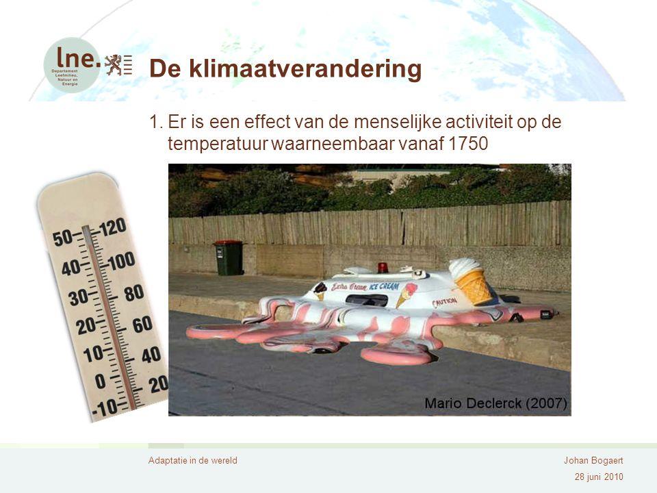 Adaptatie in de wereldJohan Bogaert 28 juni 2010 1.Er is een effect van de menselijke activiteit op de temperatuur waarneembaar vanaf 1750 De klimaatv