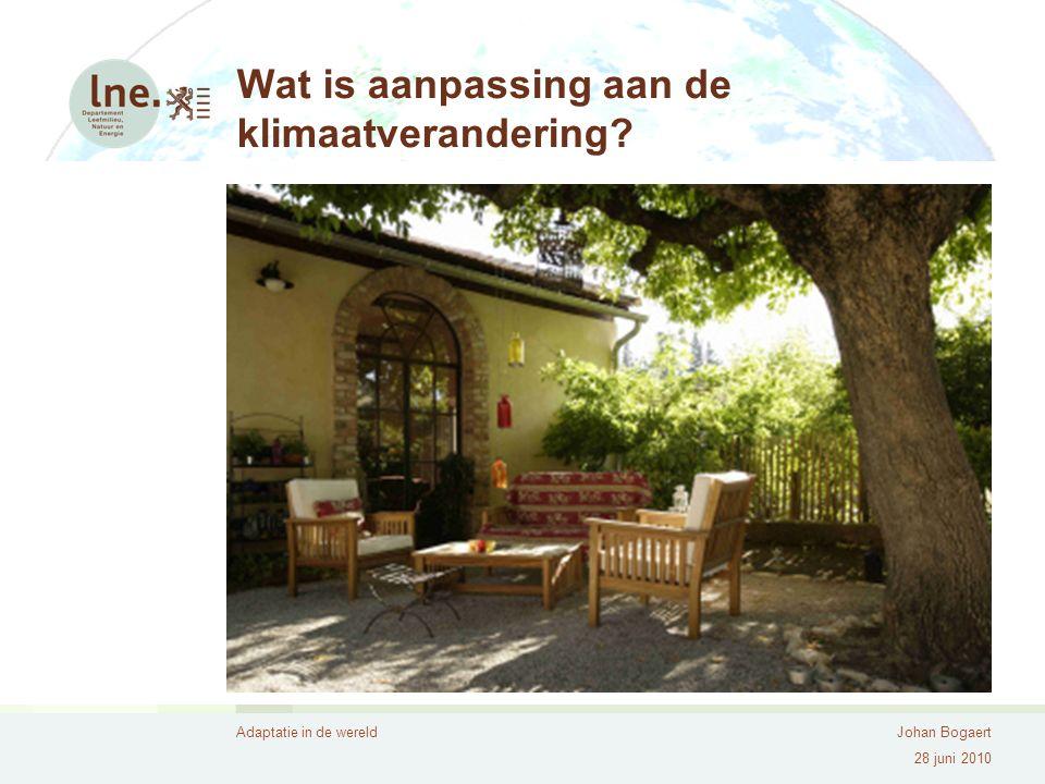 Adaptatie in de wereldJohan Bogaert 28 juni 2010 Wat is aanpassing aan de klimaatverandering?