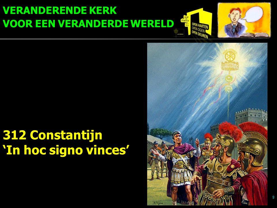 VERANDERENDE KERK VOOR EEN VERANDERDE WERELD 9 312 Constantijn 'In hoc signo vinces'