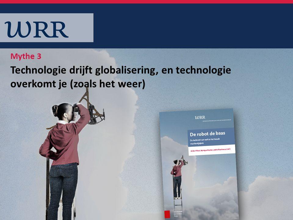 Technologie drijft globalisering, en technologie overkomt je (zoals het weer) Mythe 3
