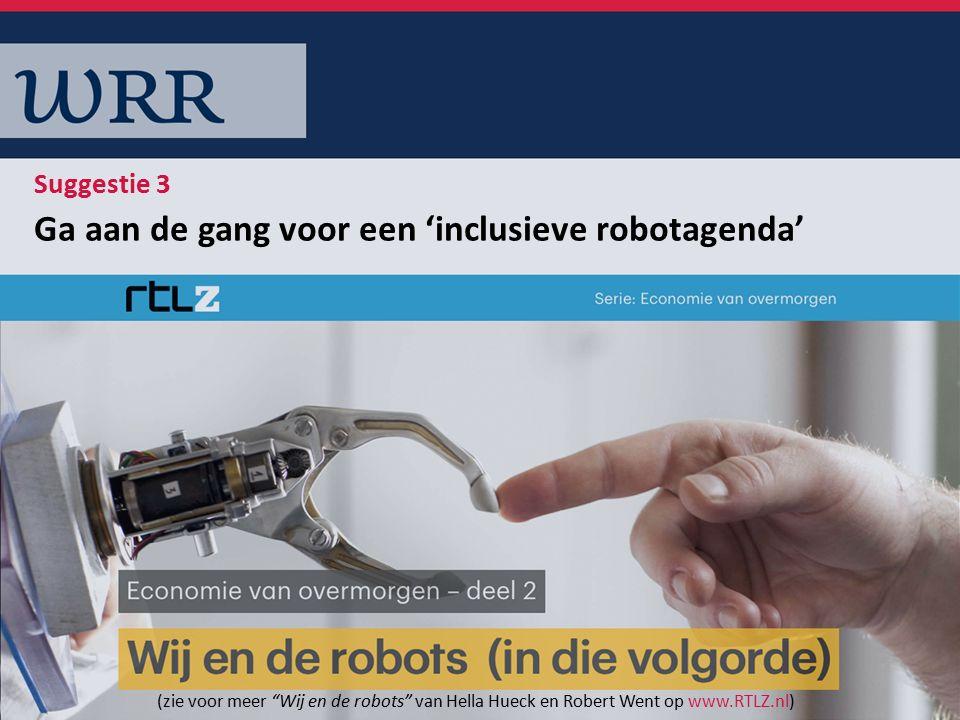 Ga aan de gang voor een 'inclusieve robotagenda' Suggestie 3 (zie voor meer Wij en de robots van Hella Hueck en Robert Went op www.RTLZ.nl)