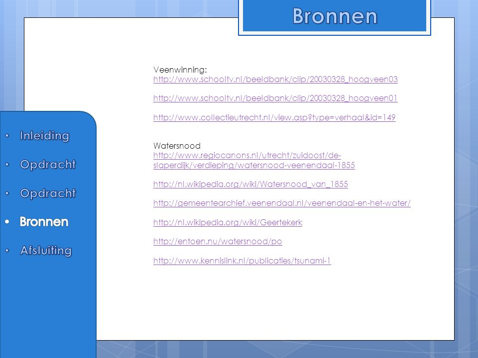 Veenwinning: http://www.schooltv.nl/beeldbank/clip/20030328_hoogveen03 http://www.schooltv.nl/beeldbank/clip/20030328_hoogveen01 http://www.collectieu