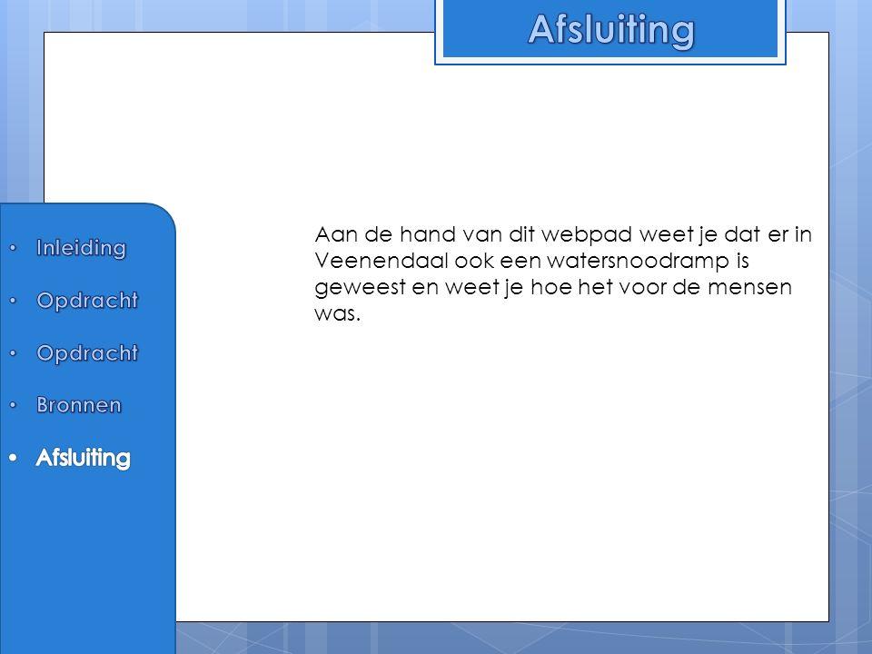 Aan de hand van dit webpad weet je dat er in Veenendaal ook een watersnoodramp is geweest en weet je hoe het voor de mensen was.