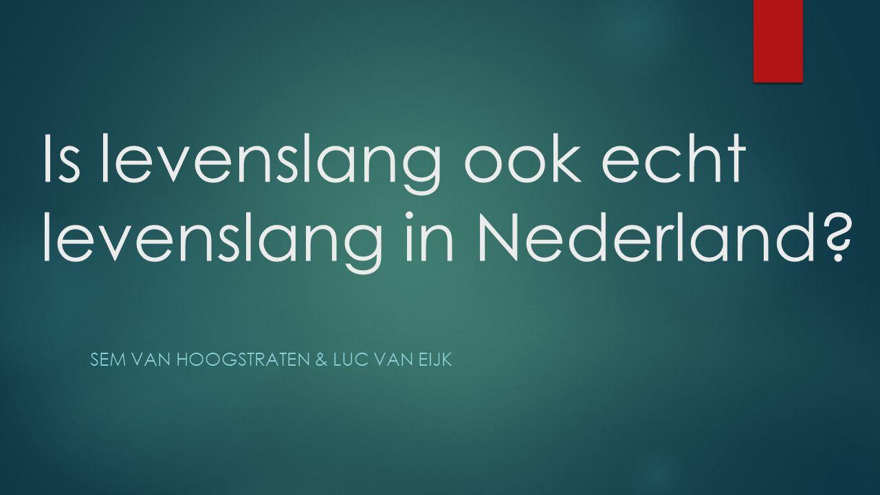 Is levenslang ook echt levenslang in Nederland SEM VAN HOOGSTRATEN & LUC VAN EIJK