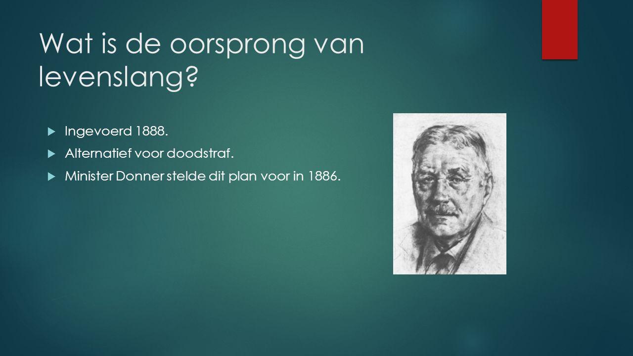 Wat is de oorsprong van levenslang.  Ingevoerd 1888.