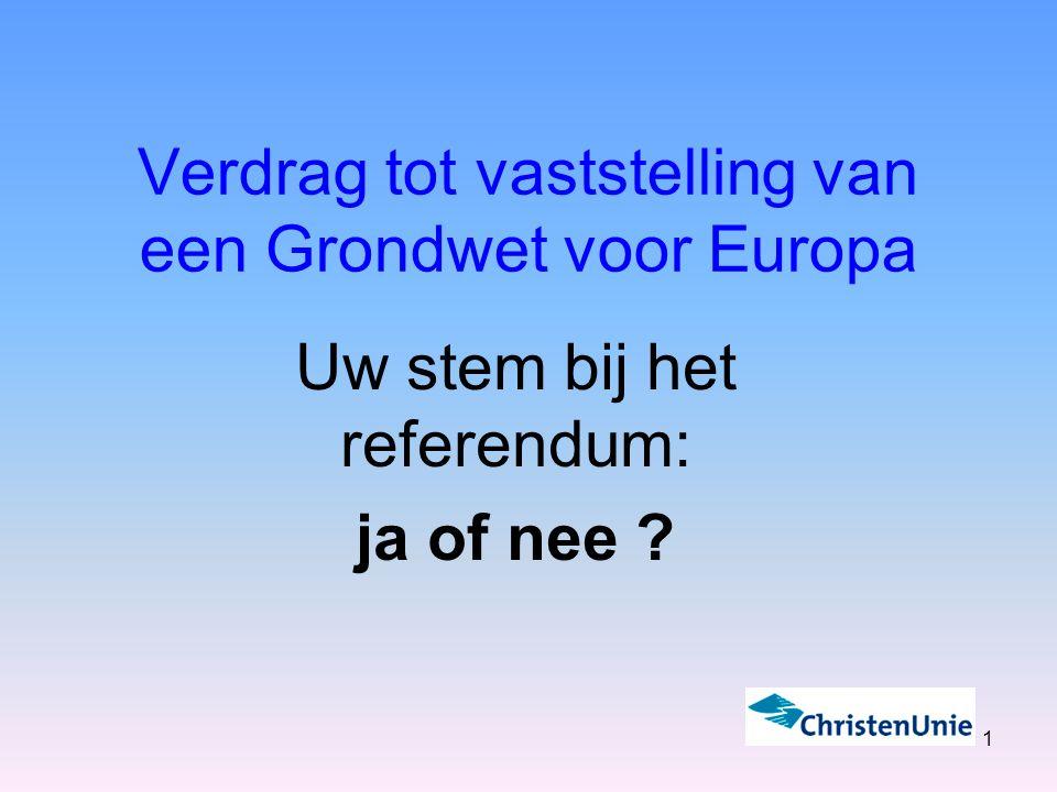 1 Verdrag tot vaststelling van een Grondwet voor Europa Uw stem bij het referendum: ja of nee