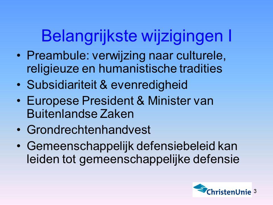 3 Belangrijkste wijzigingen I Preambule: verwijzing naar culturele, religieuze en humanistische tradities Subsidiariteit & evenredigheid Europese President & Minister van Buitenlandse Zaken Grondrechtenhandvest Gemeenschappelijk defensiebeleid kan leiden tot gemeenschappelijke defensie