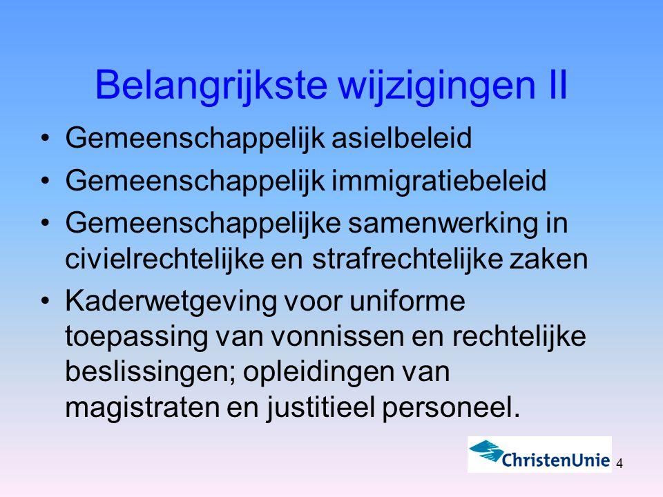 4 Belangrijkste wijzigingen II Gemeenschappelijk asielbeleid Gemeenschappelijk immigratiebeleid Gemeenschappelijke samenwerking in civielrechtelijke en strafrechtelijke zaken Kaderwetgeving voor uniforme toepassing van vonnissen en rechtelijke beslissingen; opleidingen van magistraten en justitieel personeel.