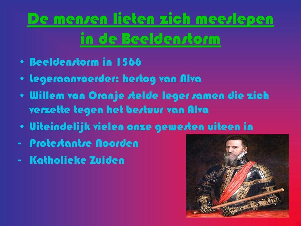 De mensen lieten zich meeslepen in de Beeldenstorm Beeldenstorm in 1566 Legeraanvoerder: hertog van Alva Willem van Oranje stelde leger samen die zich
