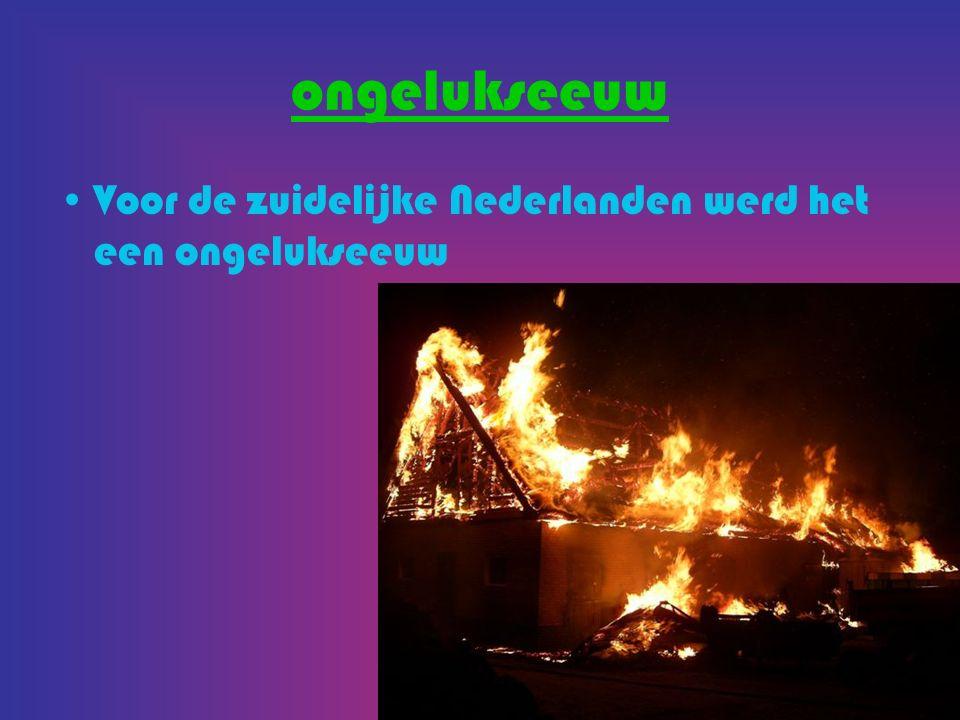 ongelukseeuw Voor de zuidelijke Nederlanden werd het een ongelukseeuw