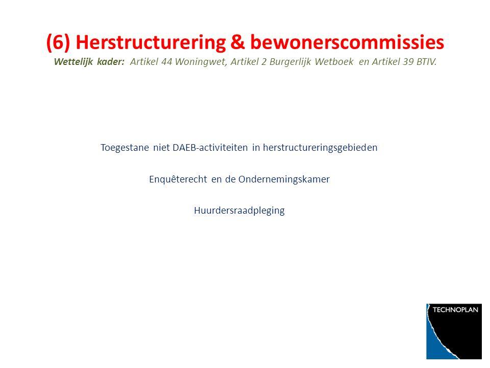 (6) Herstructurering & bewonerscommissies Wettelijk kader: Artikel 44 Woningwet, Artikel 2 Burgerlijk Wetboek en Artikel 39 BTIV.