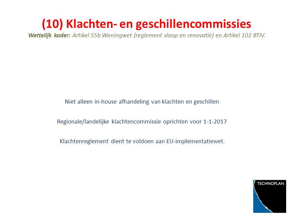 (10) Klachten- en geschillencommissies Wettelijk kader: Artikel 55b Woningwet (reglement sloop en renovatie) en Artikel 102 BTIV.