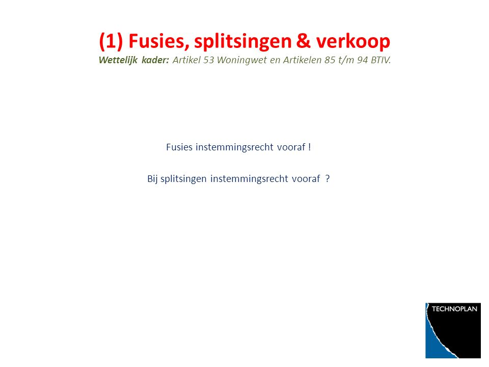(1) Fusies, splitsingen & verkoop Wettelijk kader: Artikel 53 Woningwet en Artikelen 85 t/m 94 BTIV.