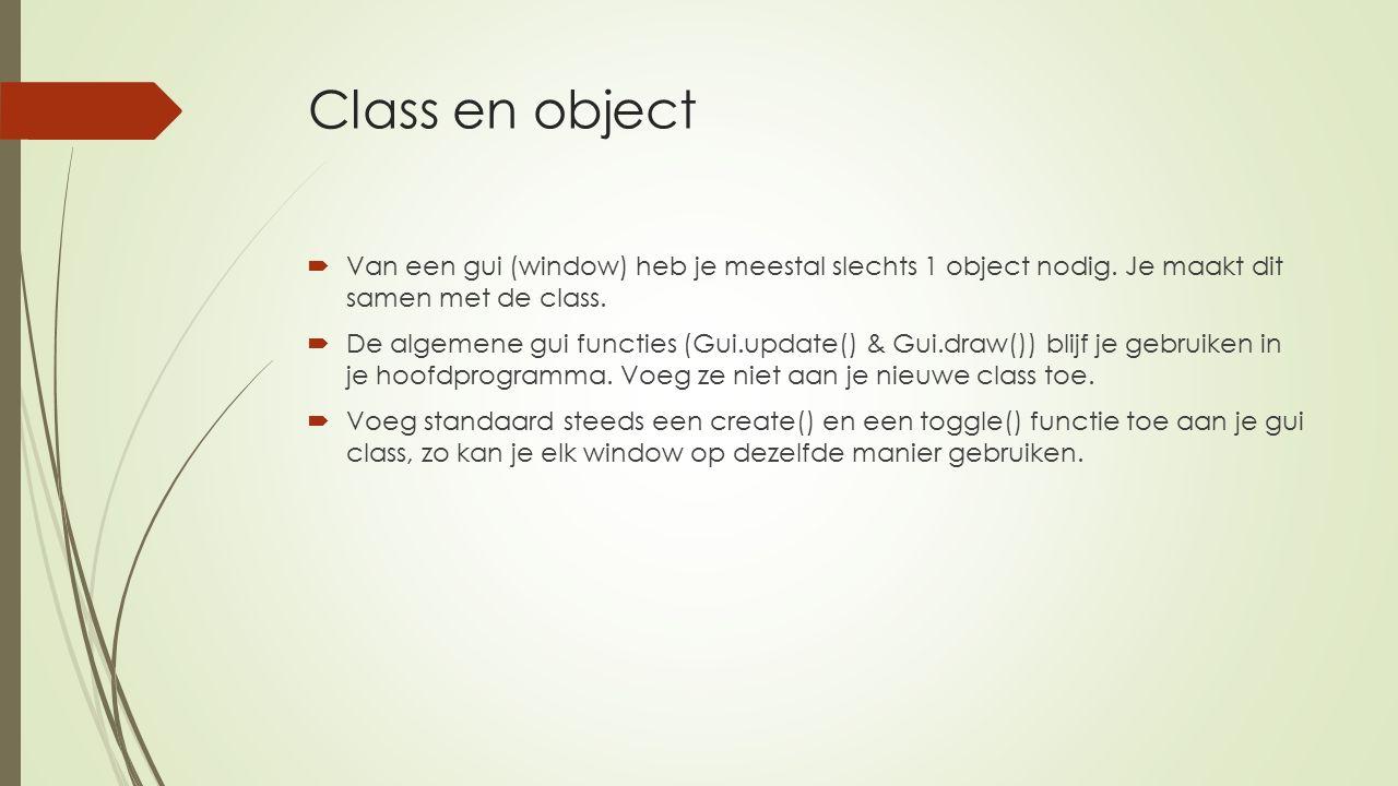 Class en object  Van een gui (window) heb je meestal slechts 1 object nodig.