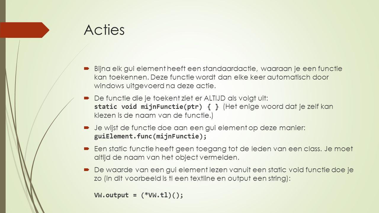 Acties  Bijna elk gui element heeft een standaardactie, waaraan je een functie kan toekennen.