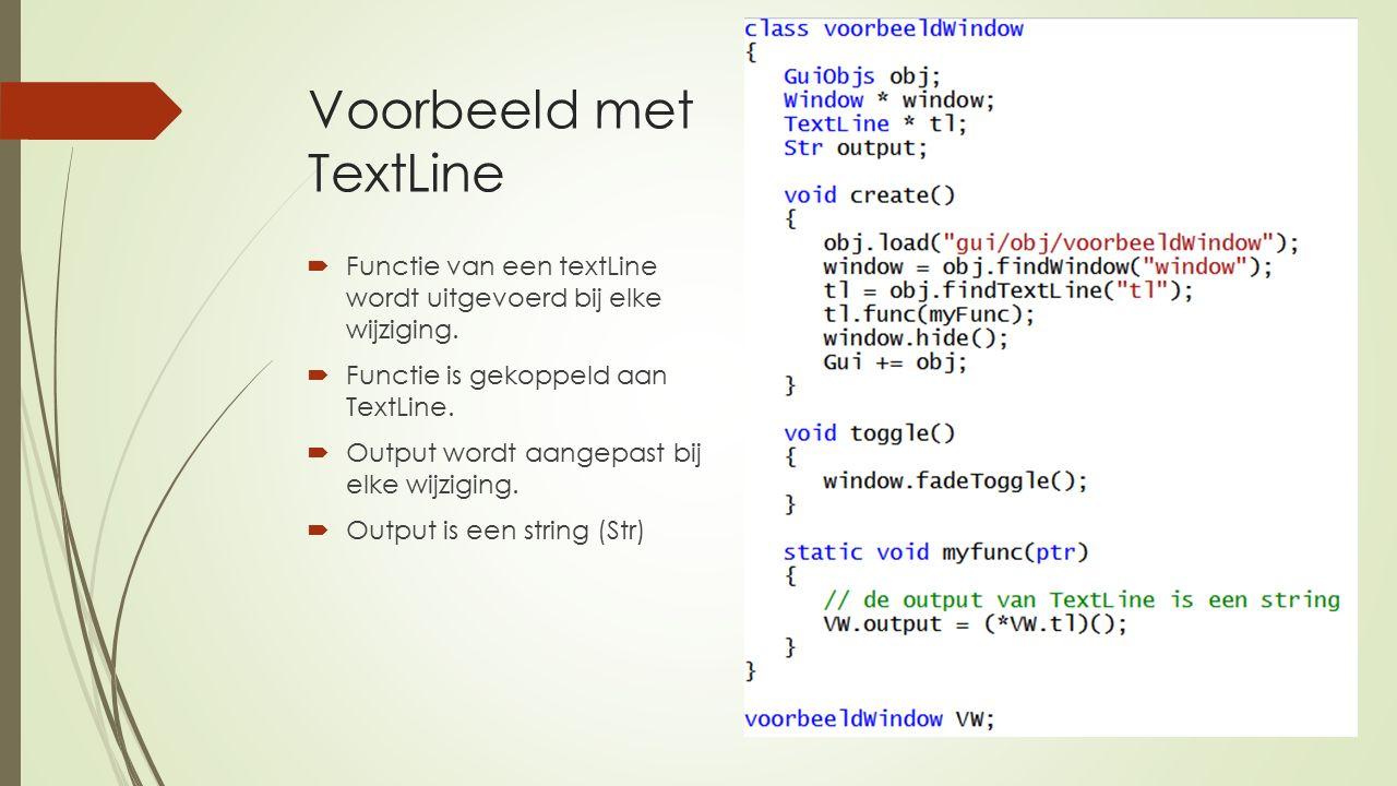 Voorbeeld met TextLine  Functie van een textLine wordt uitgevoerd bij elke wijziging.