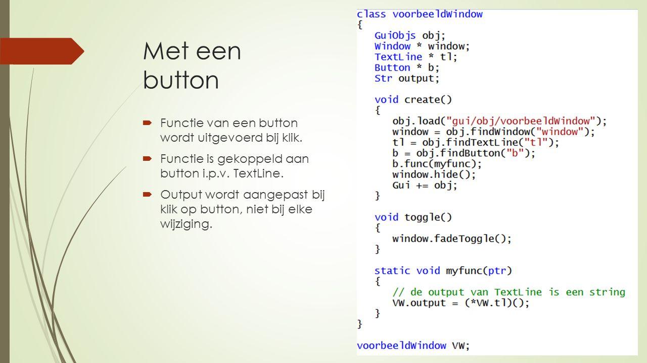 Met een button  Functie van een button wordt uitgevoerd bij klik.