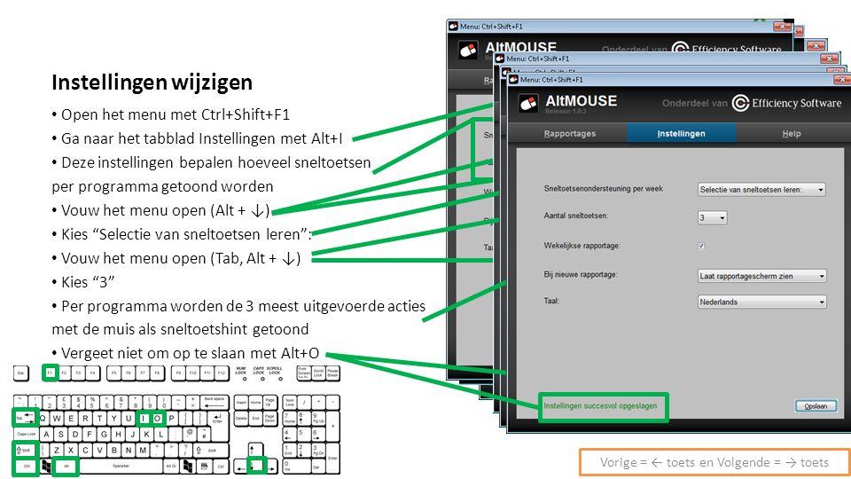 Instellingen wijzigen Open het menu met Ctrl+Shift+F1 Ga naar het tabblad Instellingen met Alt+I Deze instellingen bepalen hoeveel sneltoetsen per pro