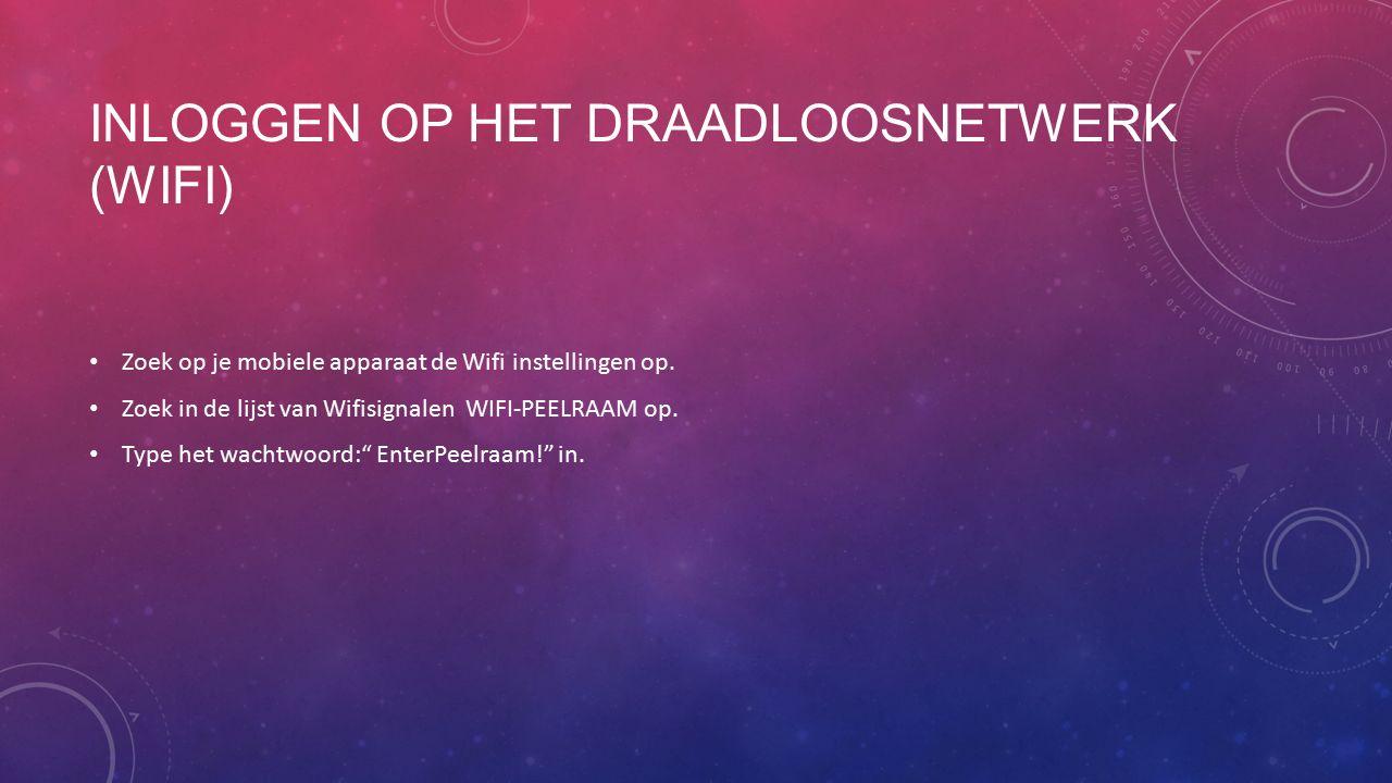 INLOGGEN OP HET DRAADLOOSNETWERK (WIFI) Zoek op je mobiele apparaat de Wifi instellingen op.