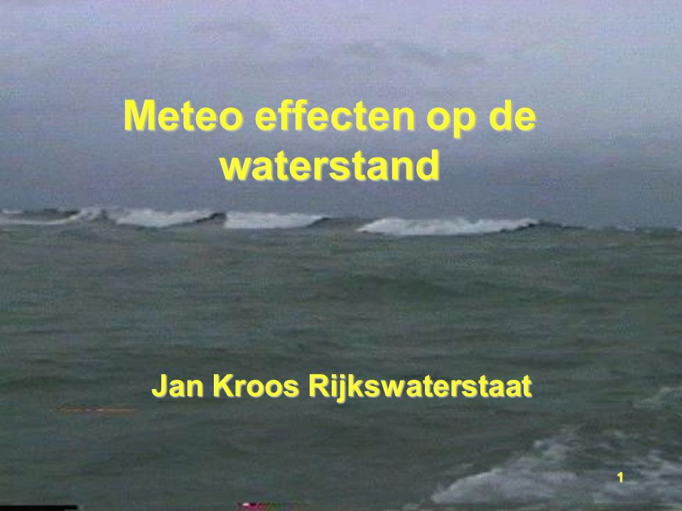 1 Meteo effecten op de waterstand Jan Kroos Rijkswaterstaat