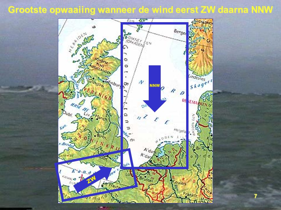 7 Grootste opwaaiing wanneer de wind eerst ZW daarna NNW NNW ZW