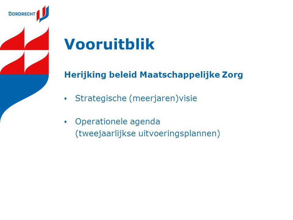 Vooruitblik Herijking beleid Maatschappelijke Zorg Strategische (meerjaren)visie Operationele agenda (tweejaarlijkse uitvoeringsplannen)