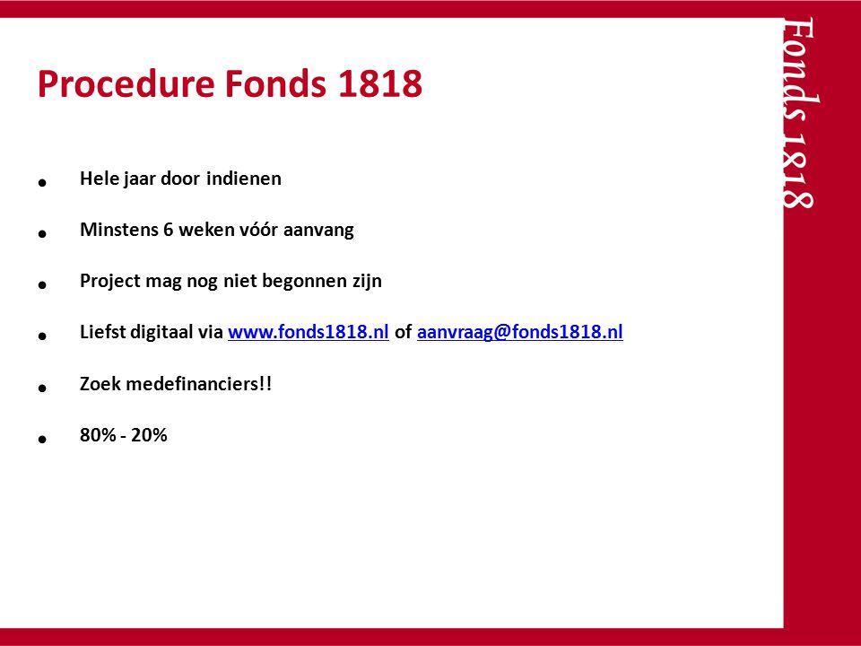 Hele jaar door indienen Minstens 6 weken vóór aanvang Project mag nog niet begonnen zijn Liefst digitaal via www.fonds1818.nl of aanvraag@fonds1818.nl