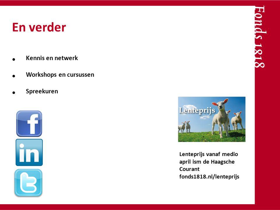 Kennis en netwerk Workshops en cursussen Spreekuren Lenteprijs vanaf medio april ism de Haagsche Courant fonds1818.nl/lenteprijs
