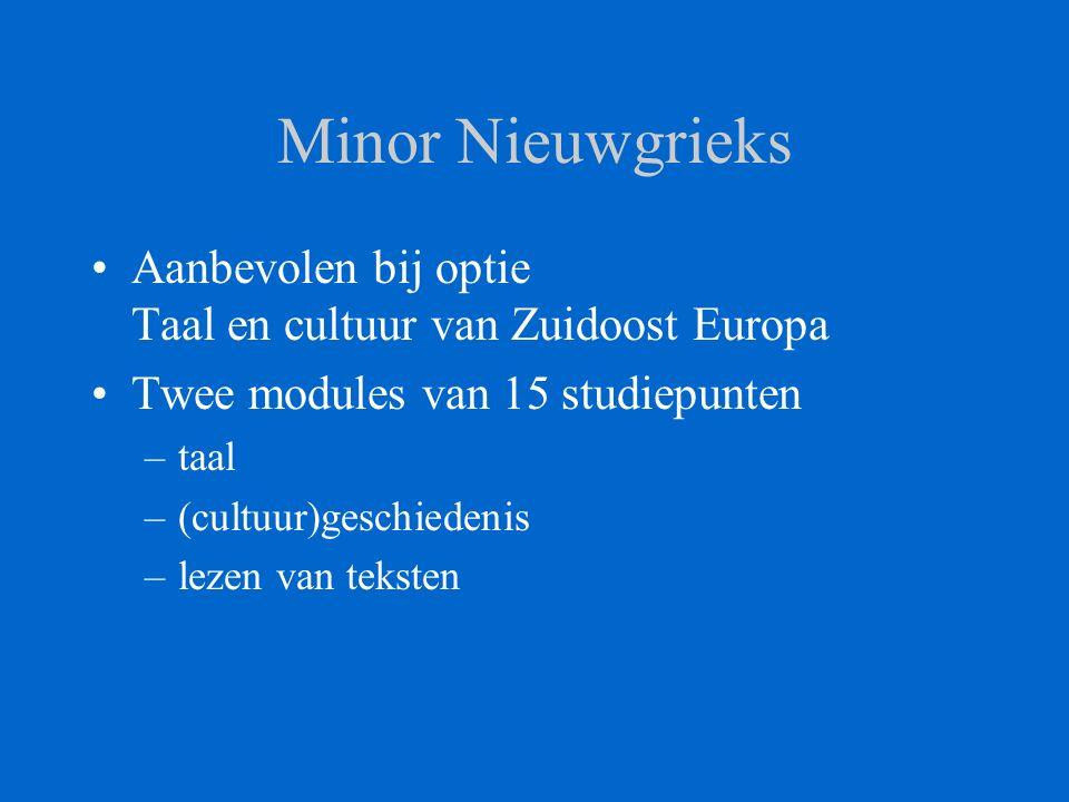 Minor Nieuwgrieks Aanbevolen bij optie Taal en cultuur van Zuidoost Europa Twee modules van 15 studiepunten –taal –(cultuur)geschiedenis –lezen van teksten