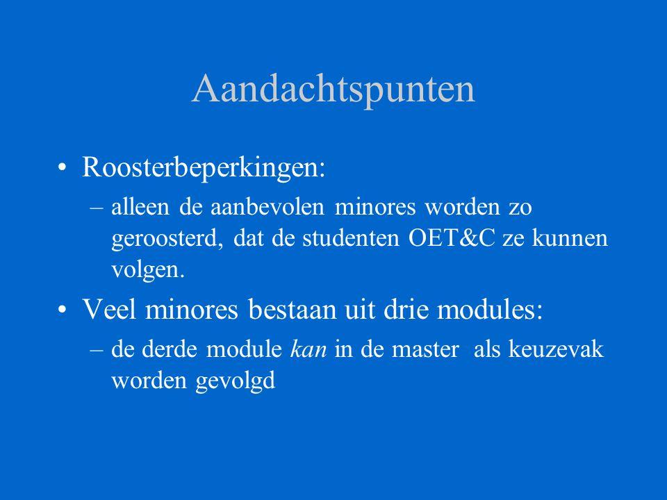 Aandachtspunten Roosterbeperkingen: –alleen de aanbevolen minores worden zo geroosterd, dat de studenten OET&C ze kunnen volgen.