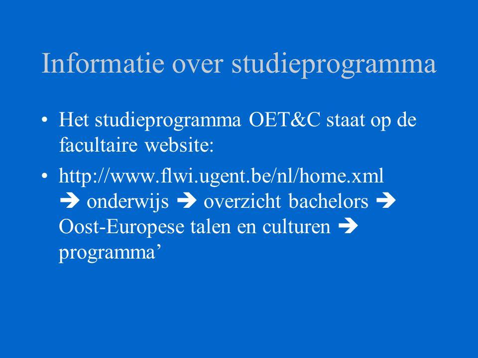 Informatie over studieprogramma Het studieprogramma OET&C staat op de facultaire website: http://www.flwi.ugent.be/nl/home.xml  onderwijs  overzicht bachelors  Oost-Europese talen en culturen  programma'