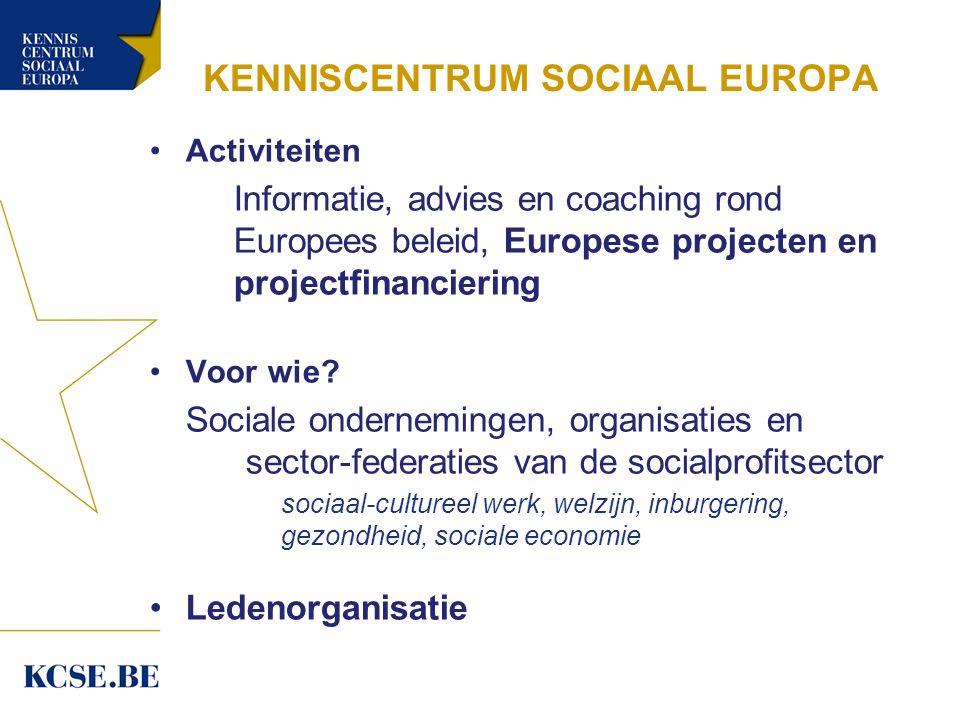 KENNISCENTRUM SOCIAAL EUROPA Activiteiten Informatie, advies en coaching rond Europees beleid, Europese projecten en projectfinanciering Voor wie.