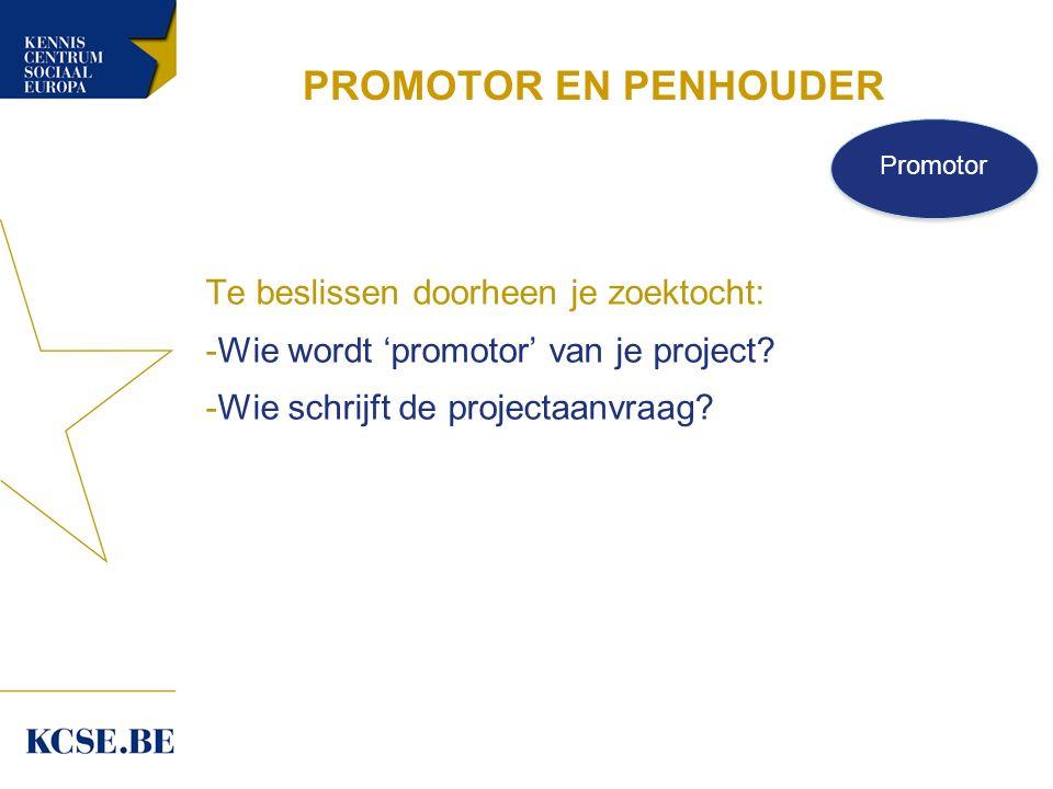 PROMOTOR EN PENHOUDER Te beslissen doorheen je zoektocht: -Wie wordt 'promotor' van je project.