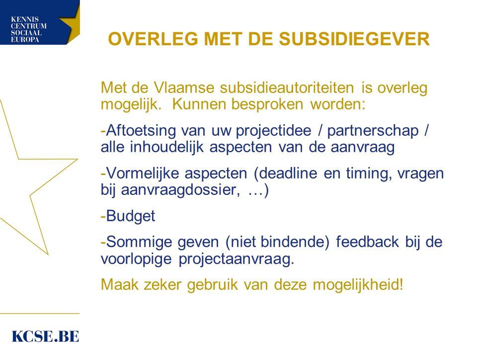 OVERLEG MET DE SUBSIDIEGEVER Met de Vlaamse subsidieautoriteiten is overleg mogelijk.