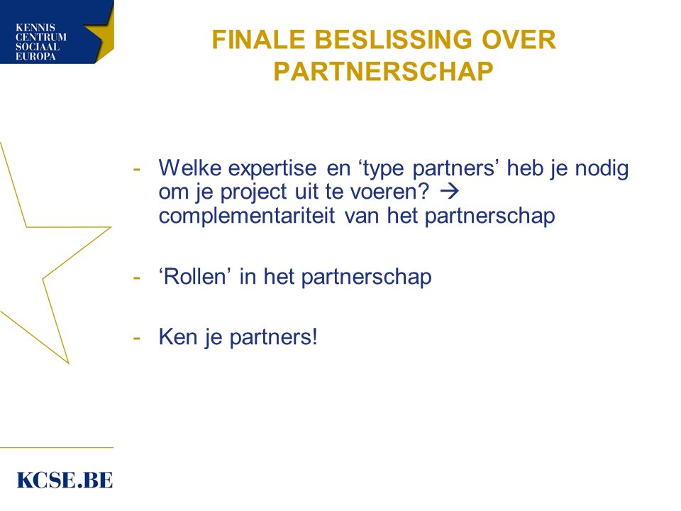FINALE BESLISSING OVER PARTNERSCHAP -Welke expertise en 'type partners' heb je nodig om je project uit te voeren.