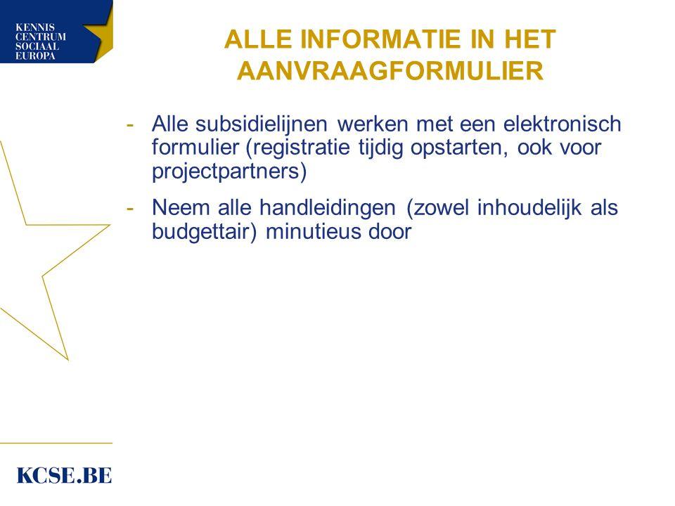 ALLE INFORMATIE IN HET AANVRAAGFORMULIER -Alle subsidielijnen werken met een elektronisch formulier (registratie tijdig opstarten, ook voor projectpartners) -Neem alle handleidingen (zowel inhoudelijk als budgettair) minutieus door