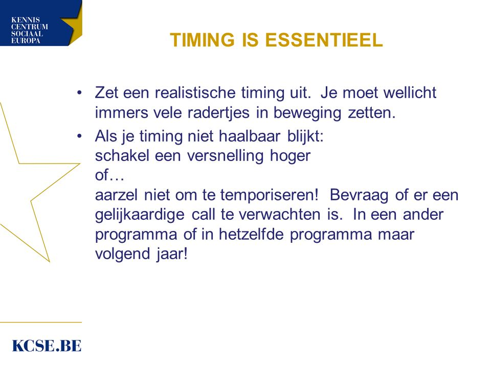 TIMING IS ESSENTIEEL Zet een realistische timing uit.