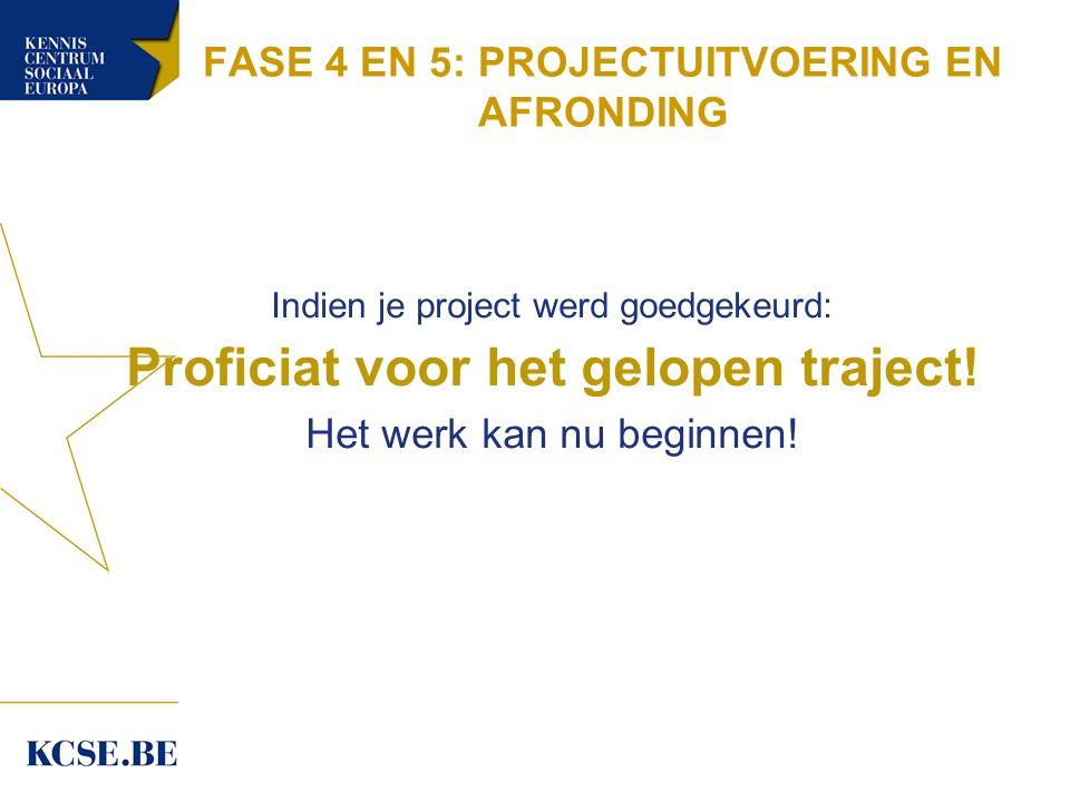 FASE 4 EN 5: PROJECTUITVOERING EN AFRONDING Indien je project werd goedgekeurd: Proficiat voor het gelopen traject.
