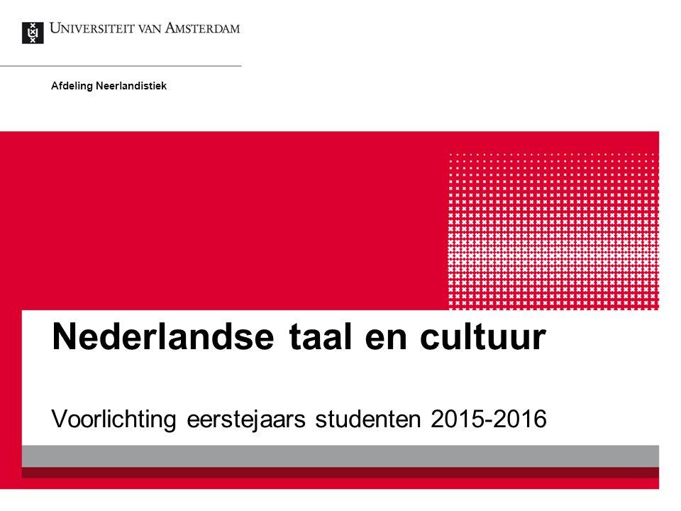 Nederlandse taal en cultuur Voorlichting eerstejaars studenten 2015-2016 Afdeling Neerlandistiek