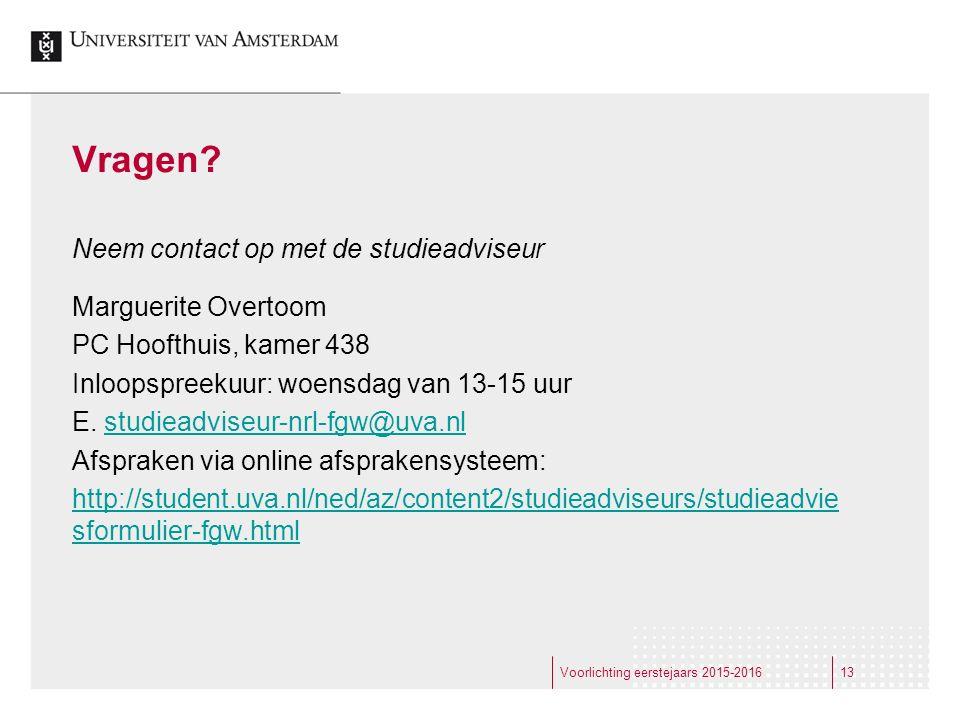 Vragen? Neem contact op met de studieadviseur Marguerite Overtoom PC Hoofthuis, kamer 438 Inloopspreekuur: woensdag van 13-15 uur E. studieadviseur-nr