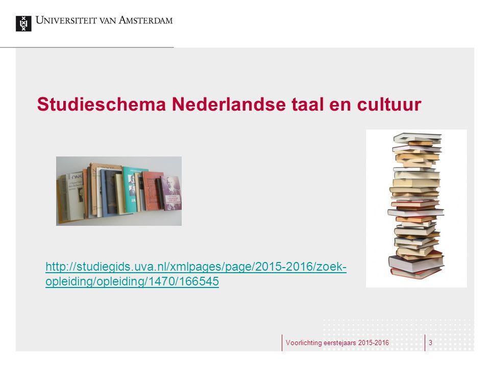 Studieschema Nederlandse taal en cultuur Voorlichting eerstejaars 2015-20163 http://studiegids.uva.nl/xmlpages/page/2015-2016/zoek- opleiding/opleidin