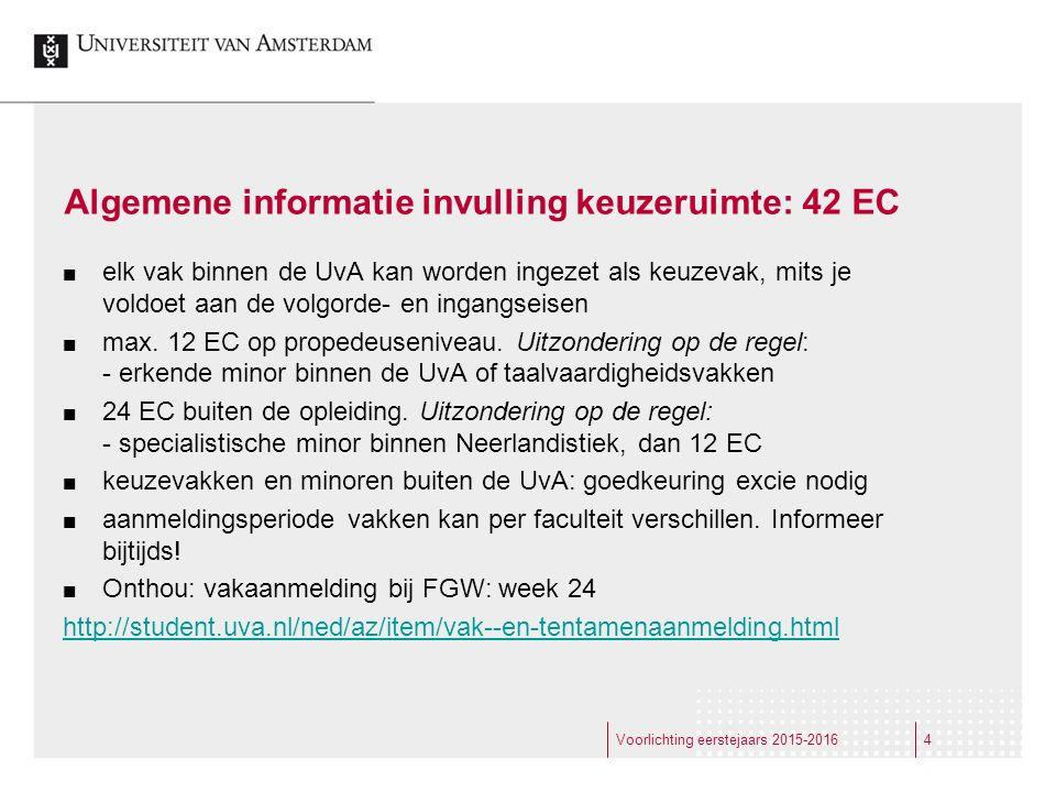 Algemene informatie invulling keuzeruimte: 42 EC elk vak binnen de UvA kan worden ingezet als keuzevak, mits je voldoet aan de volgorde- en ingangseis