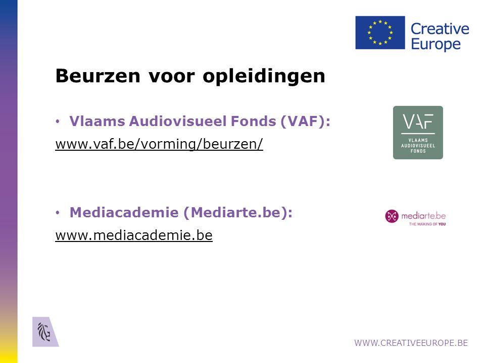 Beurzen voor opleidingen Vlaams Audiovisueel Fonds (VAF): www.vaf.be/vorming/beurzen/ Mediacademie (Mediarte.be): www.mediacademie.be WWW.CREATIVEEUROPE.BE